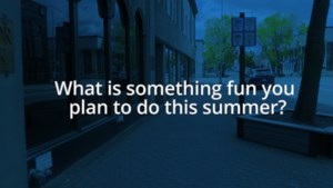 VIDEO: What is something fun you plan to do this summer?