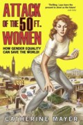 Catherine Mayer offers gender equality road map in 'Attack of the 50 Foot Women'